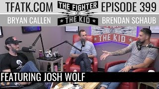 The Fighter and The Kid - Episode 399: Josh Wolf