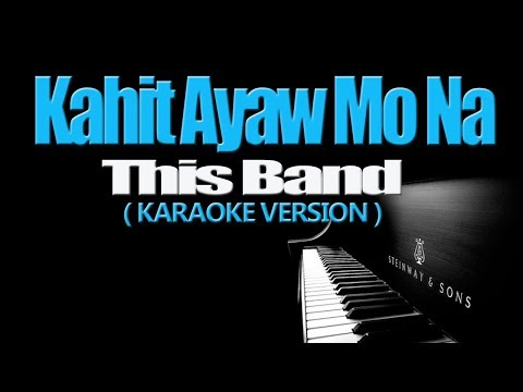 KAHIT AYAW MO NA - This Band (KARAOKE VERSION)