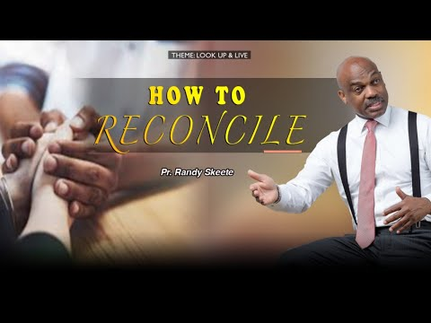 Look up & Live Series  || Topic: How to Reconcile || Pr. Randy Skeete  || 28/9/20 ( EP. 10 of 14)