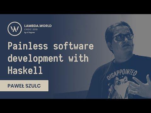 Lambda World 2019 - Painless software development with Haskell - Paweł Szulc