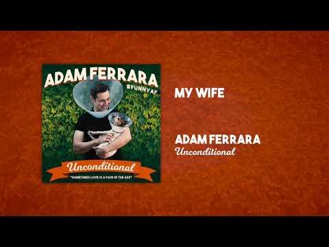 My Wife | Unconditional | Adam Ferrara