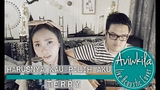 Video Terry - Harusnya Kau Pilih Aku (Aviwkila LIVE Cover) MP3, 3GP, MP4, WEBM, AVI, FLV Oktober 2018