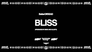 Bliss (Prod. By Erick Arc Elliott)   BetterOffDEAD