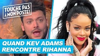 Video Kev Adams : sa chaude rencontre avec Rihanna ! MP3, 3GP, MP4, WEBM, AVI, FLV Juni 2017