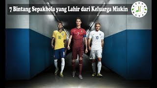 Video 7 BINTANG SEPAK BOLA YANG LAHIR DARI KELUARGA MISKIN MP3, 3GP, MP4, WEBM, AVI, FLV April 2018
