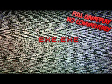 EXE.exe - Full Gameplay - No Commentary