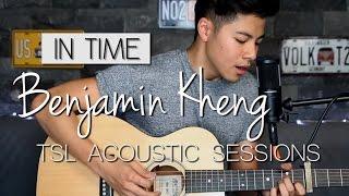 In Time (Acoustic) - Benjamin Kheng | TSL Acoustic Sessions