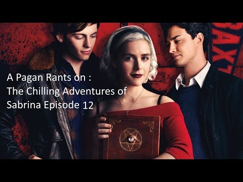 A Pagan Rants on : The Chilling Adventures of Sabrina Episode 12