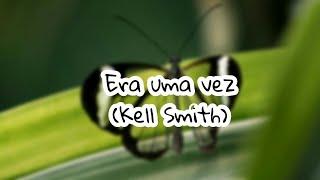 image of Era uma vez - kell smith (letra)