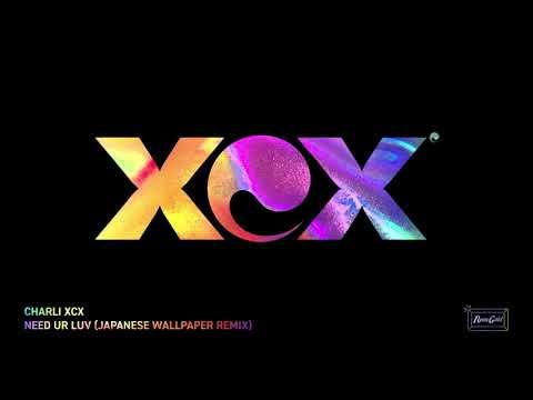 Charli XCX - Need Ur Love (Japanese Wallpaper Remix)