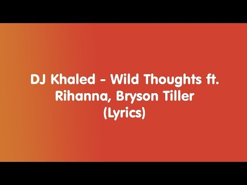 , title : 'DJ Khaled - Wild Thoughts ft. Rihanna, Bryson Tiller - Lyrics'
