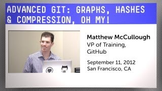 Advanced Git: Graphs, Hashes, And Compression, Oh My!