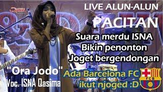 Video ORA JODO - ISNA Qasima Live PACITAN Alun alun MP3, 3GP, MP4, WEBM, AVI, FLV Agustus 2018