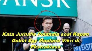 Video Kata Jurnalis Polandia soal Kapan Debut Egy Maulana Vikri di Ekstraklasa MP3, 3GP, MP4, WEBM, AVI, FLV Desember 2018