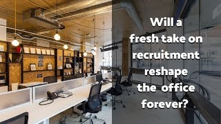 Will a fresh take on recruitment reshape the office forever?