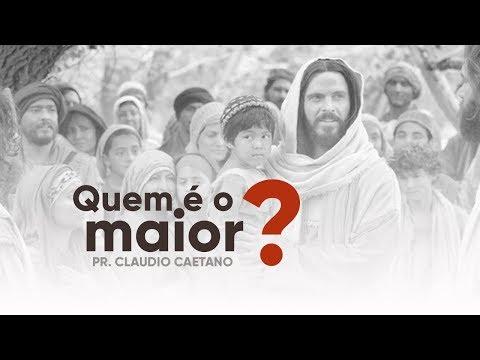Quem é o maior? - Pr. Claudio Caetano