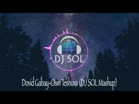 Dovid Gabay- Osin Teshuva (DJ Sol Mashup)