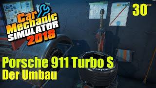 Porsche 911 Turbo S | #30 | Der Umbau | Car Mechanic Simulator 2018