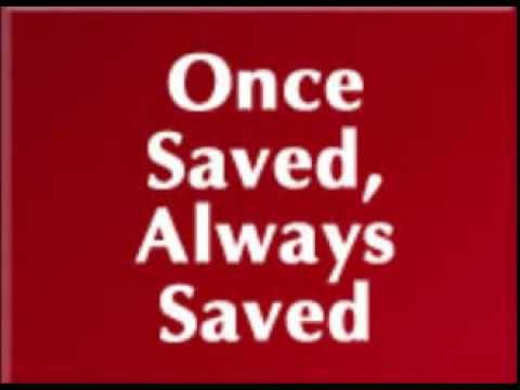 The Saved believe in Once Saved, Always Saved.