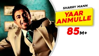 Video Yaar Anmulle - Sharry Mann MP3, 3GP, MP4, WEBM, AVI, FLV Juni 2018