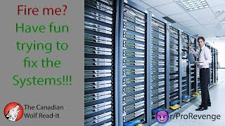 Video Fire me? Have Fun Trying to Fix The Systems | r/ProRevenge | #021 MP3, 3GP, MP4, WEBM, AVI, FLV Juli 2019