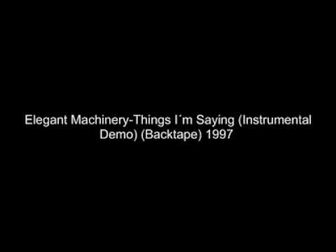 Elegant Machinery - Things I´m Saying (Instrumental Demo) (Backtape)