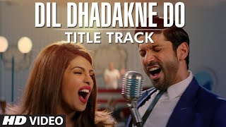 'Dil Dhadakne Do' Title track (Video Song) | Priyanka Chopra, Farhan Akhtar
