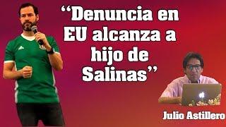 "Video Julio Astillero. ""Denuncia en EU alcanza a hijo de Salinas"" MP3, 3GP, MP4, WEBM, AVI, FLV Oktober 2017"