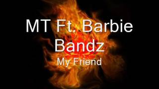 MT Ft. Barbie Bandz - My Friend
