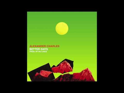 "Alexander Charles - ""Better Days"" OFFICIAL VERSION"