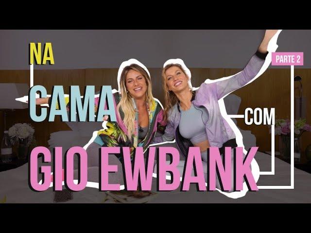 NA CAMA COM GIO EWBANK E... GISELE BÜNDCHEN (PARTE 2) l GIOH - Giovanna Ewbank