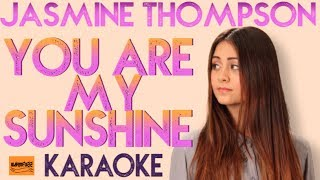 You are my Sunshine - (Jasmine Thompson Version) Karaoke