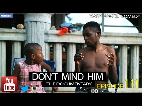 DON'T MIND HIM (Mark Angel Comedy) (Episode 111)