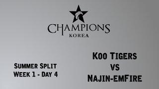 LCK Summer Split - Week 1 - Day 4 - Koo Tigers vs Najin-emFire