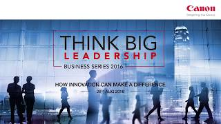 ThinkBig Leadership Dr Alok Bharadwaj; during role as SVP Canon Corp Asoia Strategy centre Singa