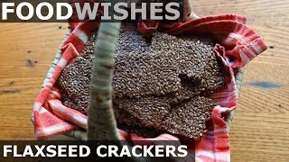 Flaxseed Crackers - Food Wishes - Superfood Snack Cracker Recipe by Food Wishes
