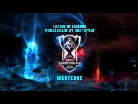 League Of Legends - Worlds Collide (Ft Nicki Taylor) NIGHTCORE (DOWNLOAD)