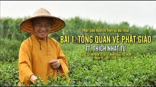Phật Giáo Nguyên thủy và đại thừa - Bài 1: Tổng quan về Phật giáo - TT. Thích Nhật Từ
