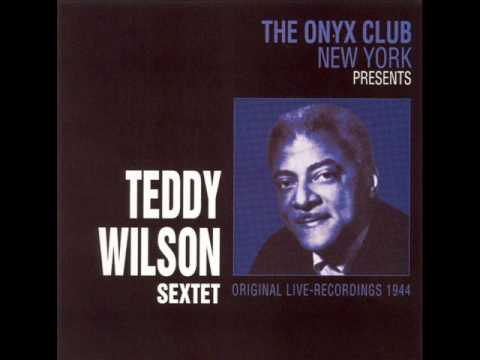 Teddy Wilson Sextet – At the Onyx Club, New York 1944