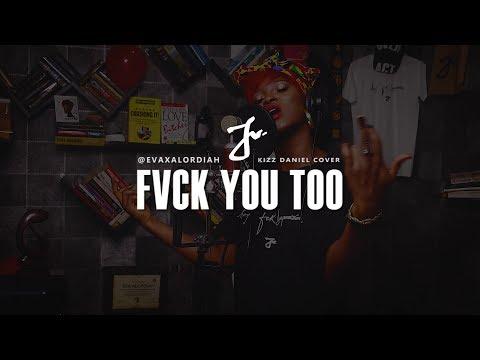 FVCK YOU TOO  - Eva Alordiah #FvckYouChallenge (Kizz Daniel Cover)