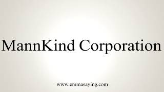 Learn how to say MannKind Corporation  with EmmaSaying free pronunciation tutorials.http://www.emmasaying.com
