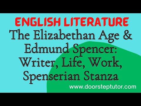 The Elizabethan Age & Edmund Spencer: Writer, Life, Work, Spenserian Stanza   English Literature