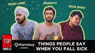 Video TSP Singles    Things People Say When You Fall Sick MP3, 3GP, MP4, WEBM, AVI, FLV Februari 2018