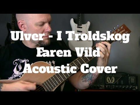 Black Metal On An Acoustic Guitar – Ulver – I Troldskog Faren Vild