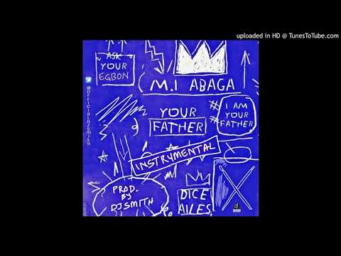 M.I Abaga Ft. Dice Ailes - Your Father (Instrumental) Prod. By DJ Smith +2347031231152