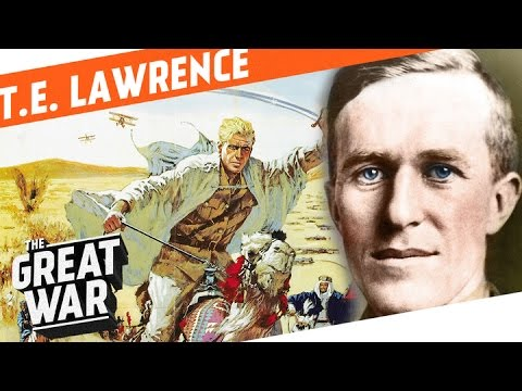 T.E. Lawrence And How He Became Lawrence Of Arabia I WHO DID WHAT IN WW1?