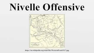 Nivelle Offensive The Nivelle Offensive in 1917, was a Franco-British offensive on the Western Front in the First World War.