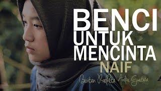 Video Naif - Benci Untuk Mencinta (Bintan Radhita, Andri Guitara) cover MP3, 3GP, MP4, WEBM, AVI, FLV Juli 2018