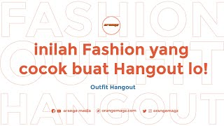 FASHION - OUTFIT HANGOUT