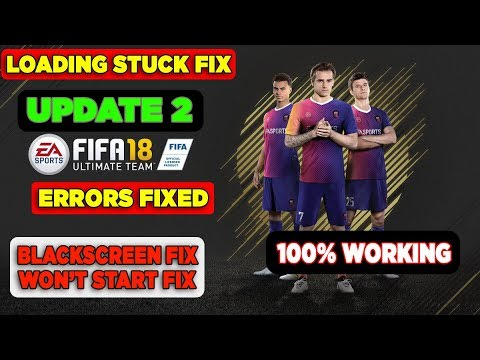 How To Fix FIFA 18 - Blackscreen Fix, Won't Start Fix, Loading Stuck Fix | 100% FIXED
